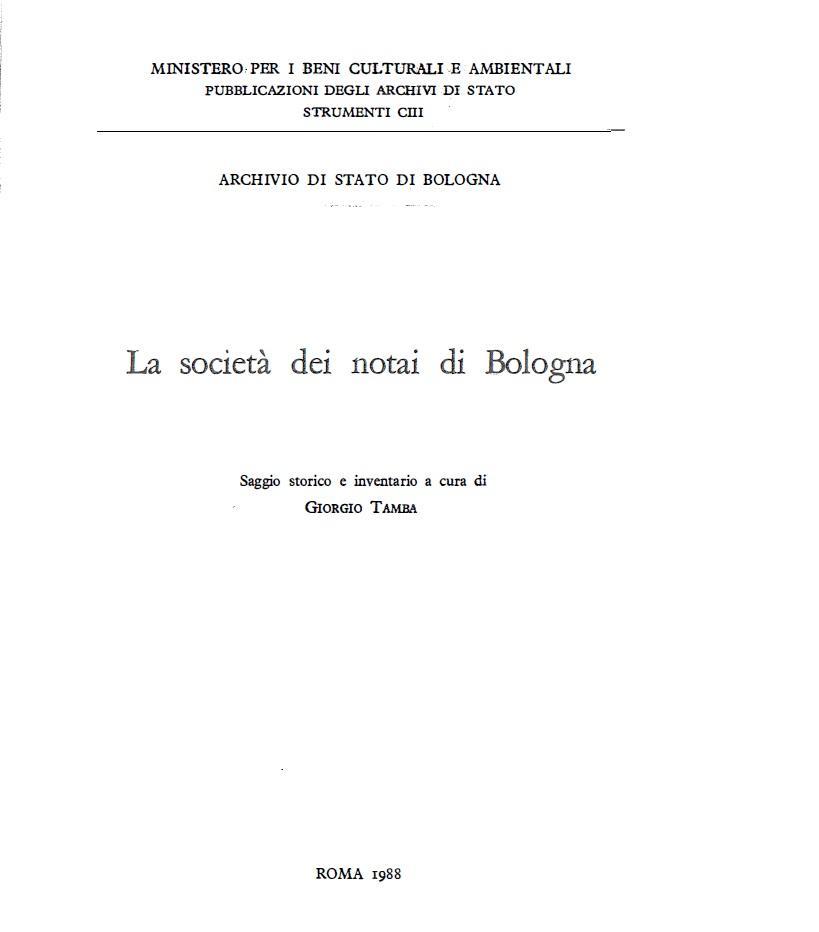 103. Archivio di Stato di Bologna, La società dei notai di Bologna. Saggio storico e inventario, a cura di Giorgio Tamba, Roma, 1988