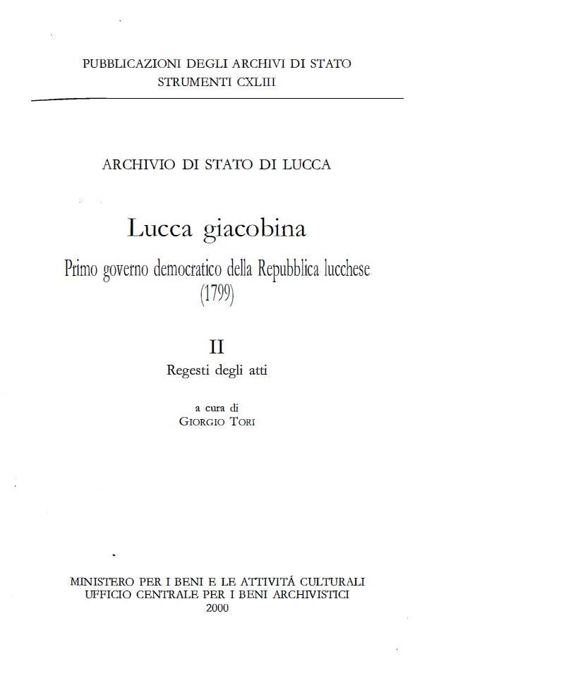 143. Archivio di Stato di Lucca, Lucca giacobina. Primo governo democratico della Repubblica lucchese (1799). Regesti degli atti, a cura di Giorgio Tori, Roma, 2000