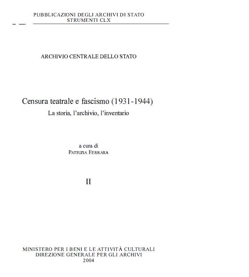 160. Archivio Centrale Dello Stato, Censura teatrale e fascismo (1931-1944). La storia, l'archivio, l'inventario, a cura di Patrizia Ferrara, Roma, 2004