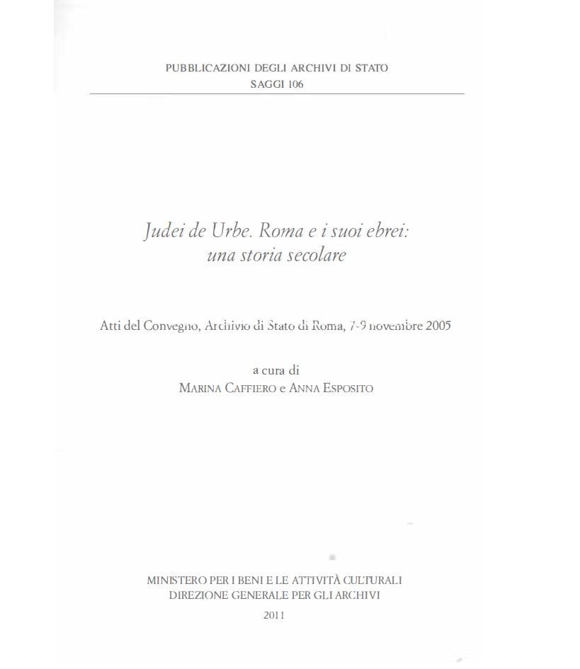 106. Judei de Urbe. Roma e i suoi ebrei: una storia secolare, a cura di Marina Caffiero, Anna Esposito, Roma, 2011