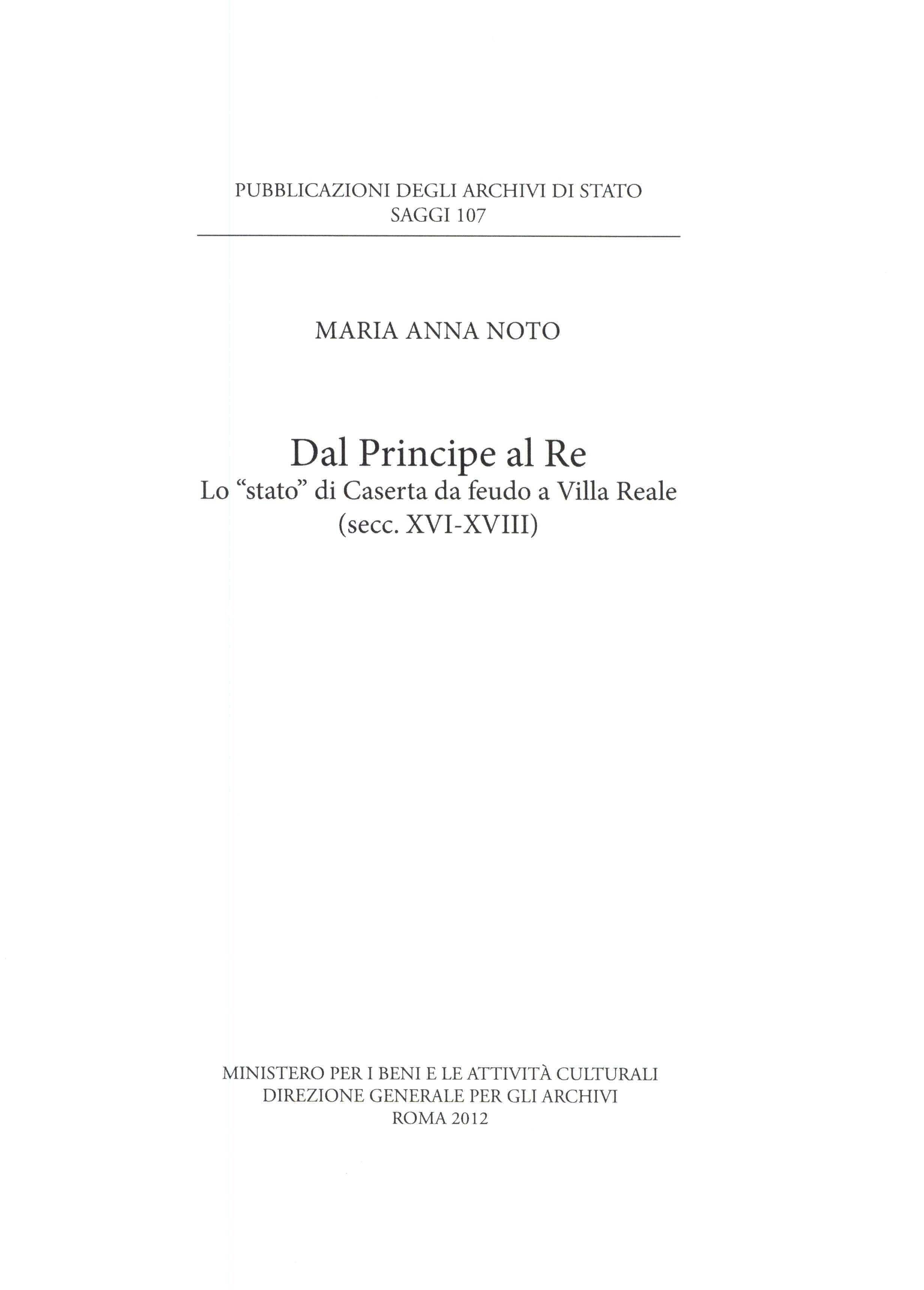 """107. Maria Anna Noto, Dal Principe al Re. Lo """"stato"""" di Caserta da feudo a Villa Reale (secc. XVI-XVIII), Roma, 2012"""