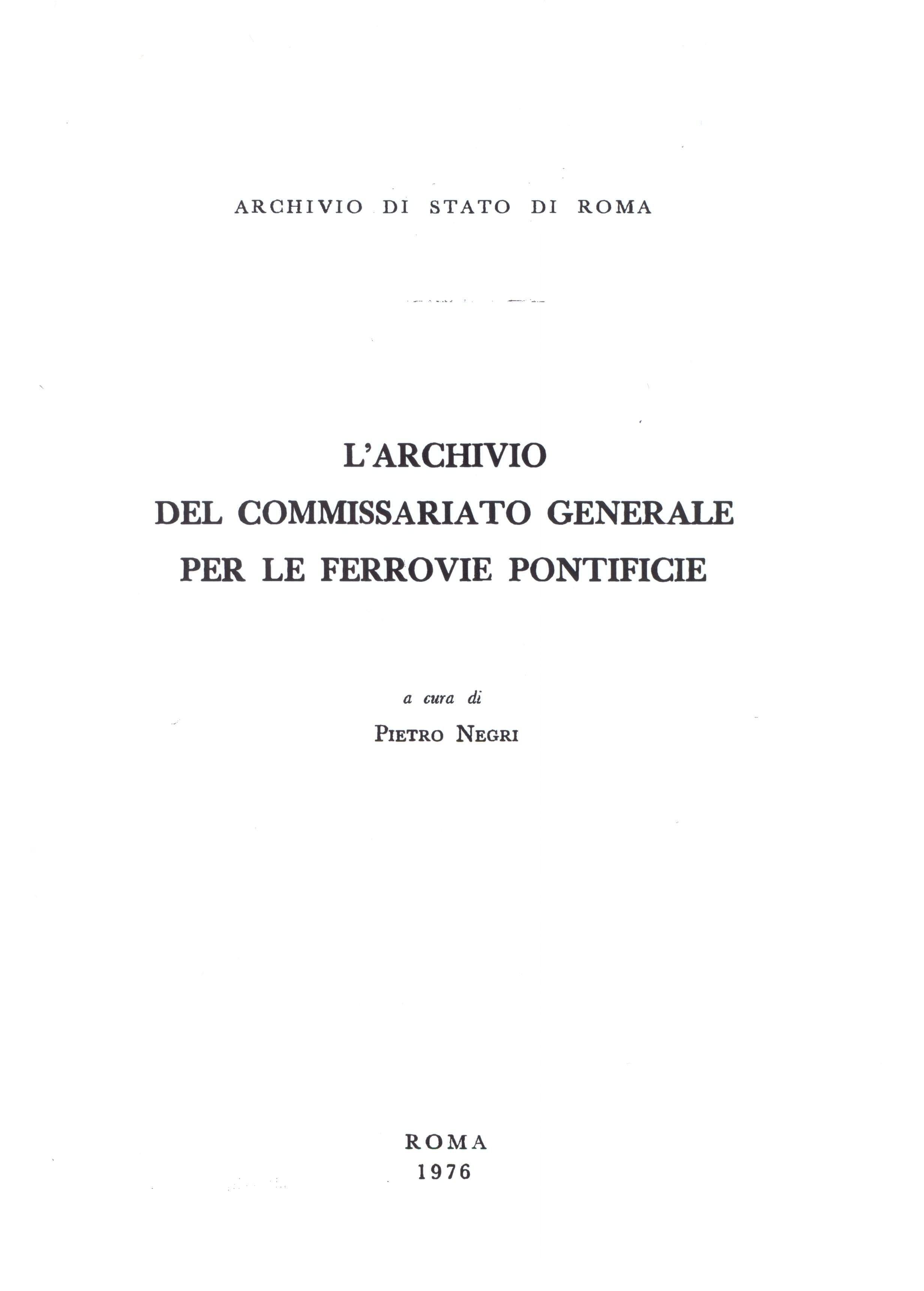 44. Archivio di Stato di Roma, L'archivio del Commissariato generale per le ferrovie pontificie, a cura di Pietro Negri, Roma, 1976